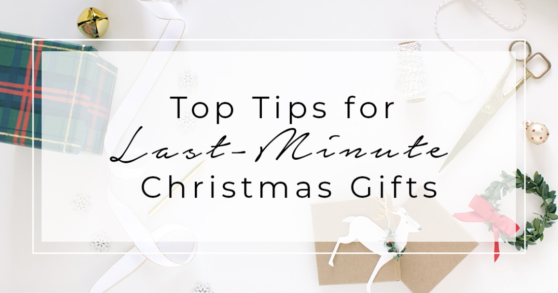 top tips for last minute christmas gifts